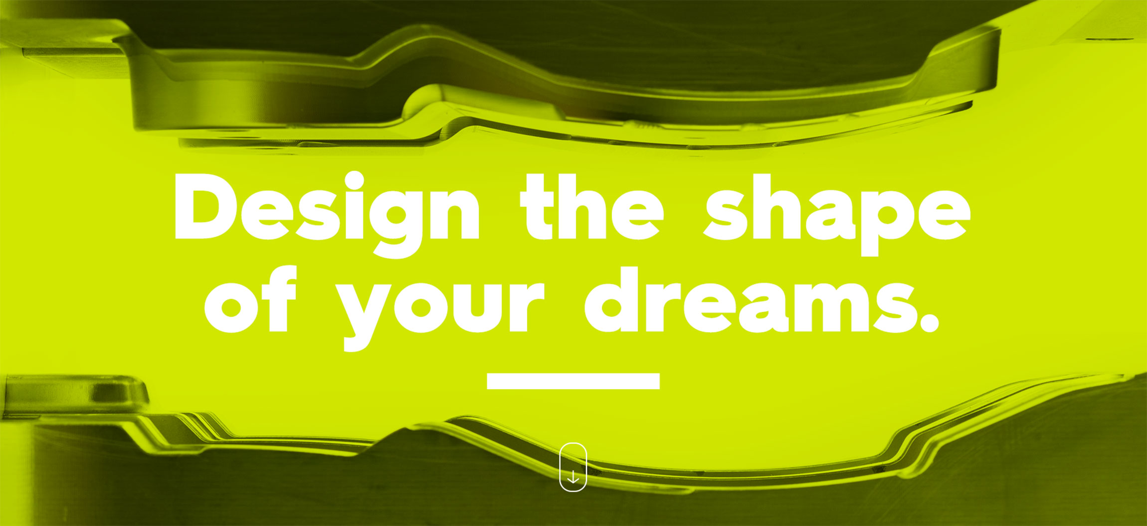 Design the shape of your dreams